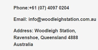 Phone: +61 (07) 4097 0204, Email: infoREMOVE THIS@woodleighREMOVETHISstation.com.au, Address: Woodleigh Station, Ravenshoe, Queensland 4888 Australia